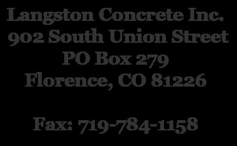 Langston Concrete Inc. address  - 902 South Union Street, PO Box 279, Florence, CO 81226
